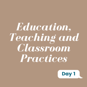 Education, Teaching and Classroom Practices Day 1