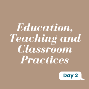 Education, Teaching and Classroom Practices Day 2
