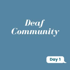 Deaf Community Day 1