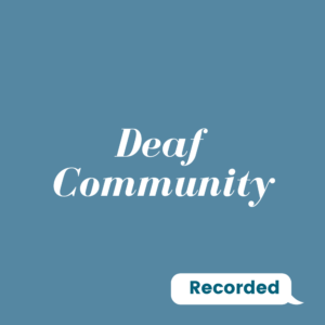 Recorded: Deaf Community