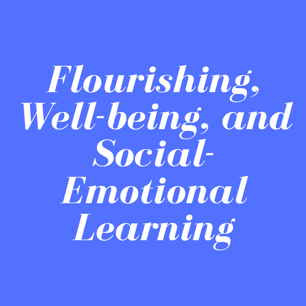 Flourishing, Well-being, and Social-Emotional Learning – Live