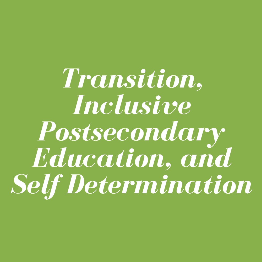 Transition, Inclusive Postsecondary Education, and Self Determination – Live